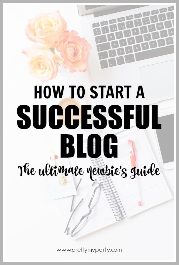 How to Start a Successful Blog from Pretty My Party - The Ultimate Newbie's Guide